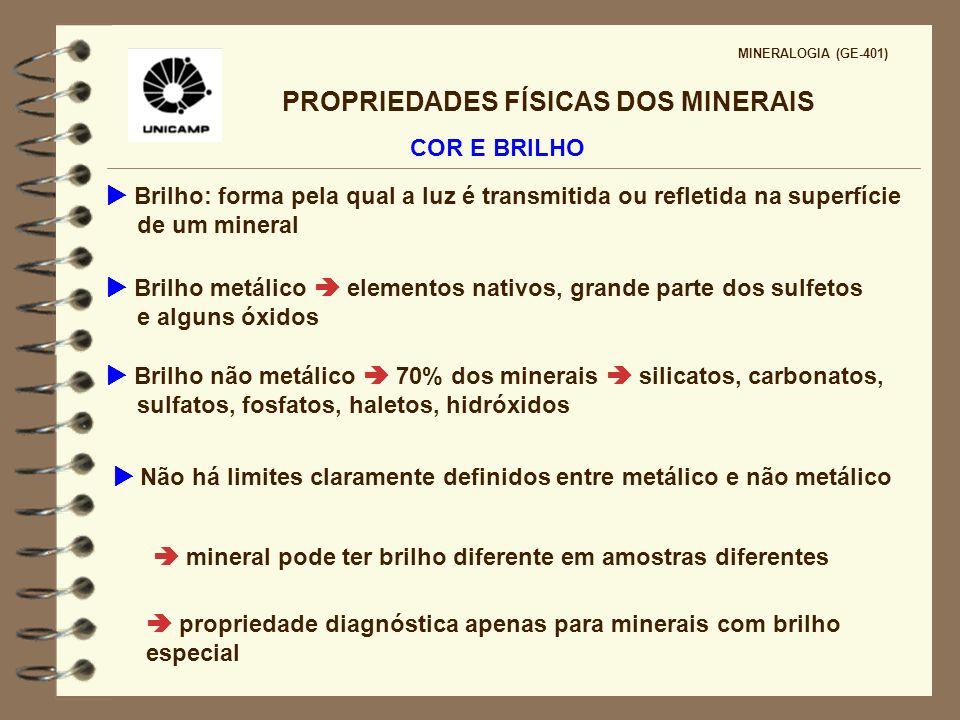 PROPRIEDADES FÍSICAS DOS MINERAIS MINERALOGIA (GE-401) COR E BRILHO Brilho: forma pela qual a luz é transmitida ou refletida na superfície de um miner