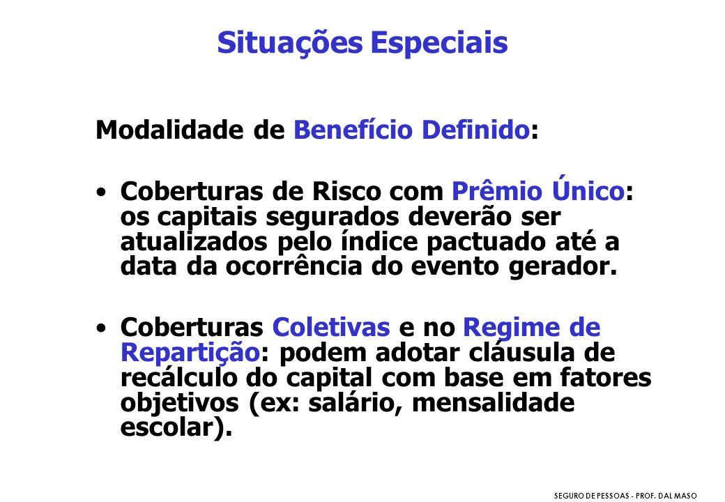 SEGURO DE PESSOAS - PROF. DAL MASO Situações Especiais Modalidade de Benefício Definido: Coberturas de Risco com Prêmio Único: os capitais segurados d