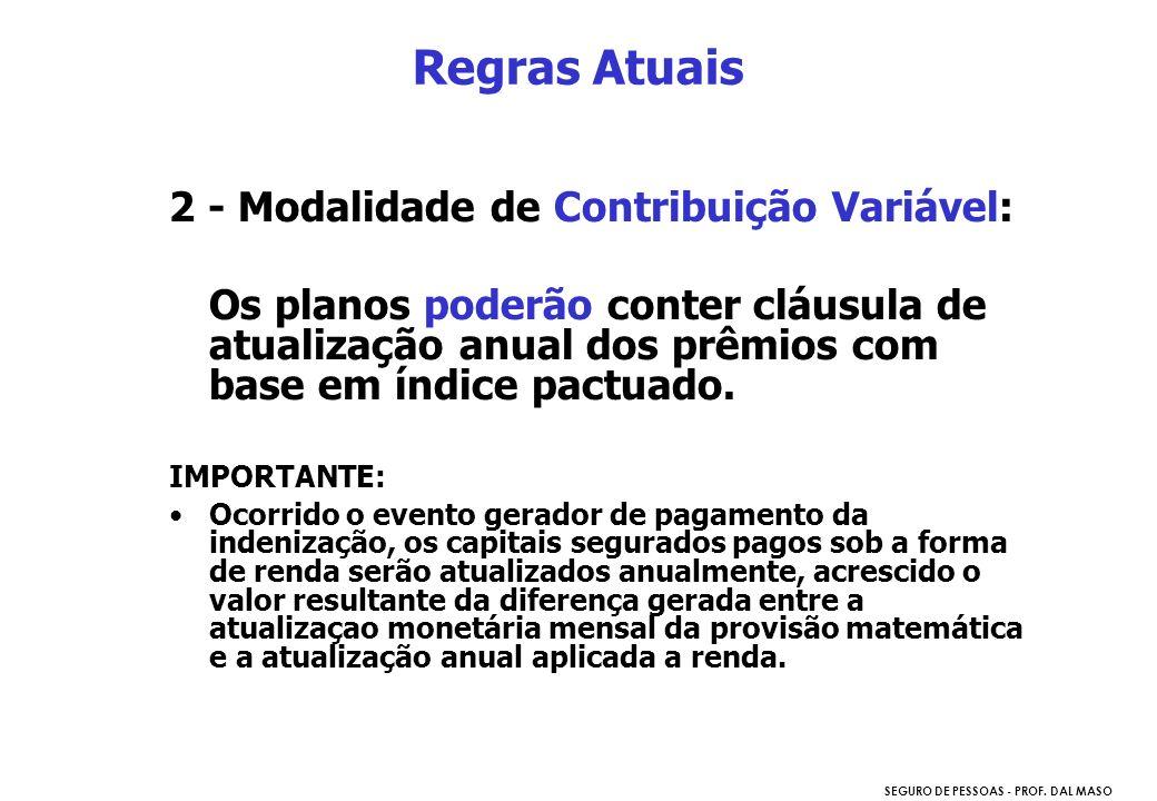 SEGURO DE PESSOAS - PROF. DAL MASO Regras Atuais 2 - Modalidade de Contribuição Variável: Os planos poderão conter cláusula de atualização anual dos p