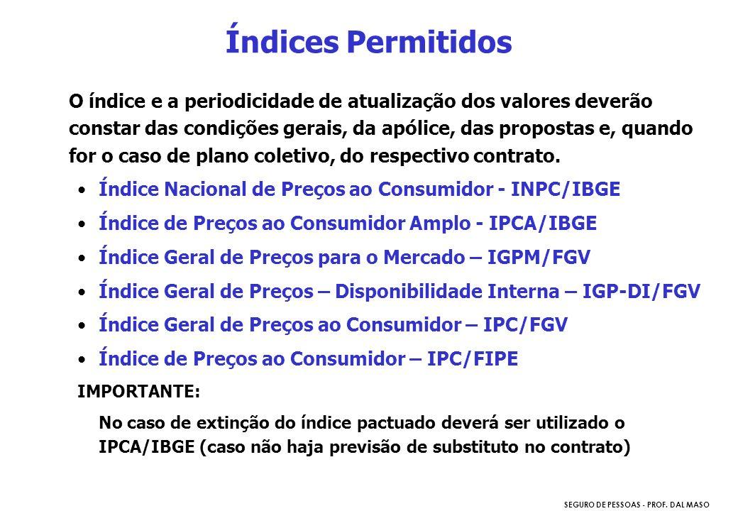 SEGURO DE PESSOAS - PROF. DAL MASO O índice e a periodicidade de atualização dos valores deverão constar das condições gerais, da apólice, das propost