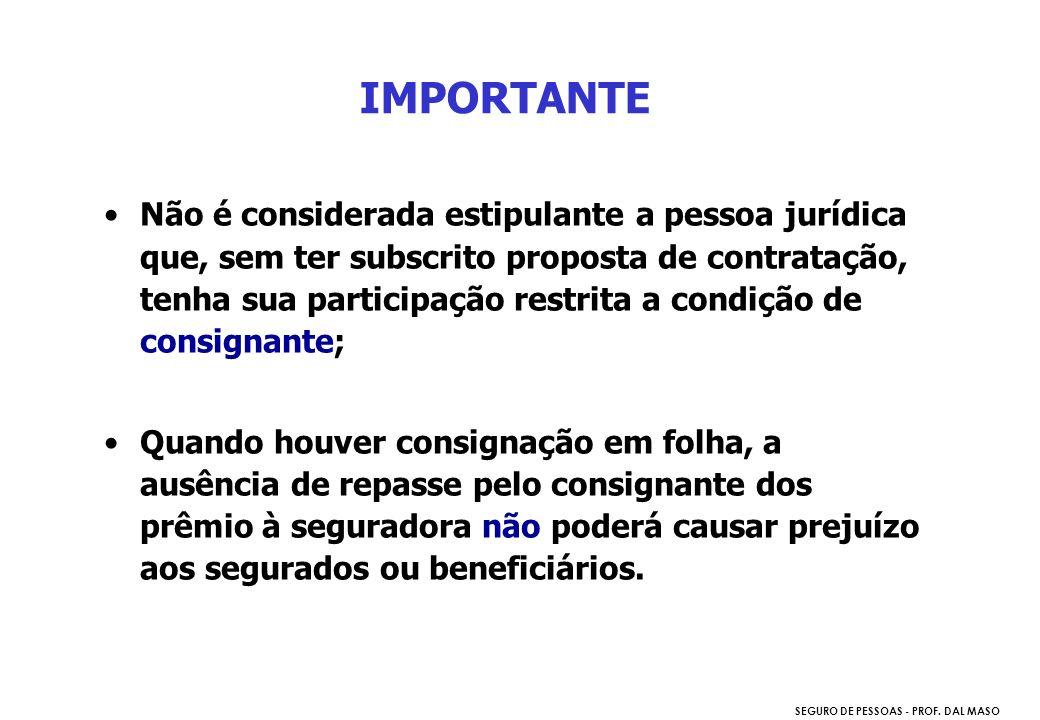 SEGURO DE PESSOAS - PROF. DAL MASO IMPORTANTE Não é considerada estipulante a pessoa jurídica que, sem ter subscrito proposta de contratação, tenha su