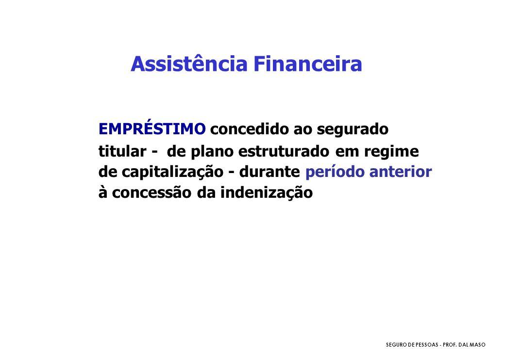 SEGURO DE PESSOAS - PROF. DAL MASO EMPRÉSTIMO concedido ao segurado titular - de plano estruturado em regime de capitalização - durante período anteri