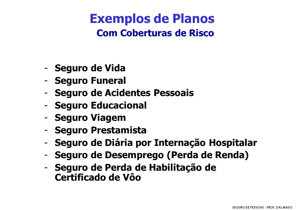 SEGURO DE PESSOAS - PROF. DAL MASO Com Coberturas de Risco -Seguro de Vida -Seguro Funeral -Seguro de Acidentes Pessoais -Seguro Educacional -Seguro V