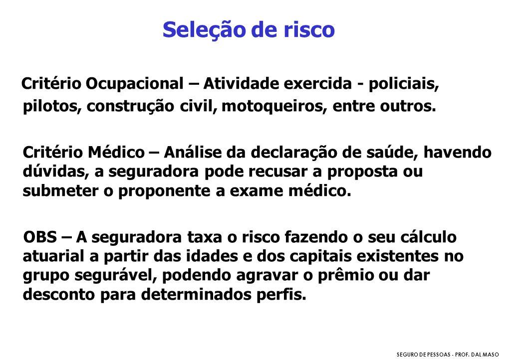 SEGURO DE PESSOAS - PROF. DAL MASO Critério Ocupacional – Atividade exercida - policiais, pilotos, construção civil, motoqueiros, entre outros. Critér