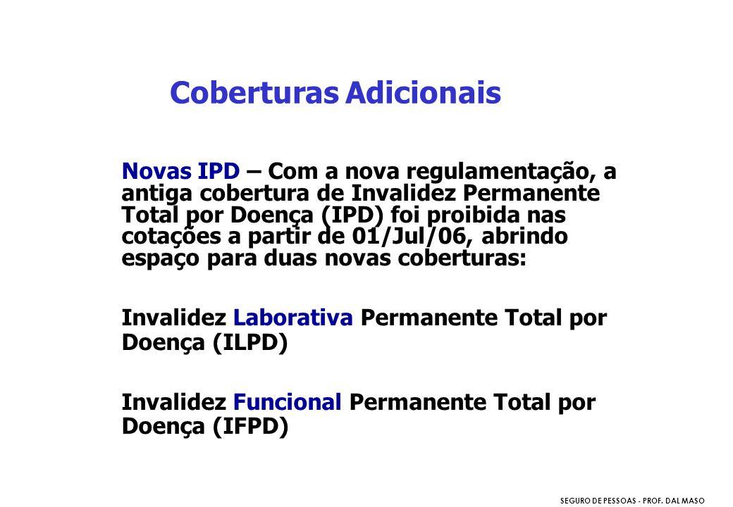 SEGURO DE PESSOAS - PROF. DAL MASO Novas IPD – Com a nova regulamentação, a antiga cobertura de Invalidez Permanente Total por Doença (IPD) foi proibi