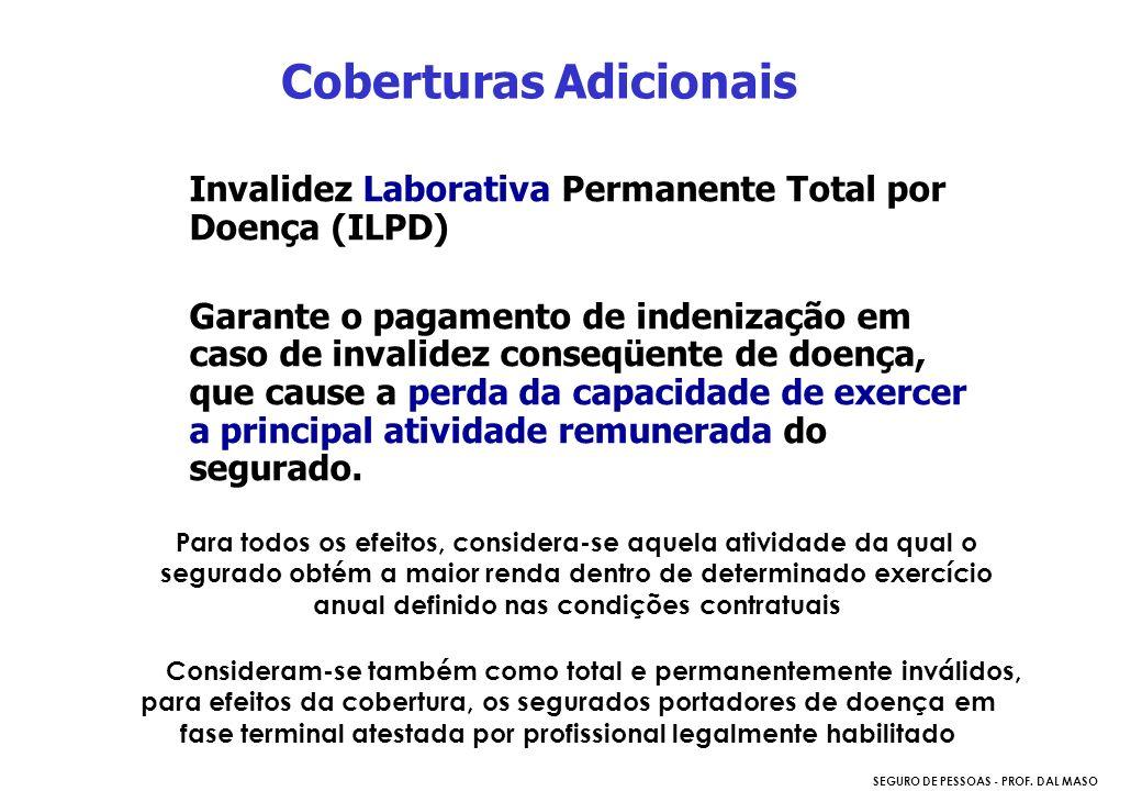 SEGURO DE PESSOAS - PROF. DAL MASO Invalidez Laborativa Permanente Total por Doença (ILPD) Garante o pagamento de indenização em caso de invalidez con