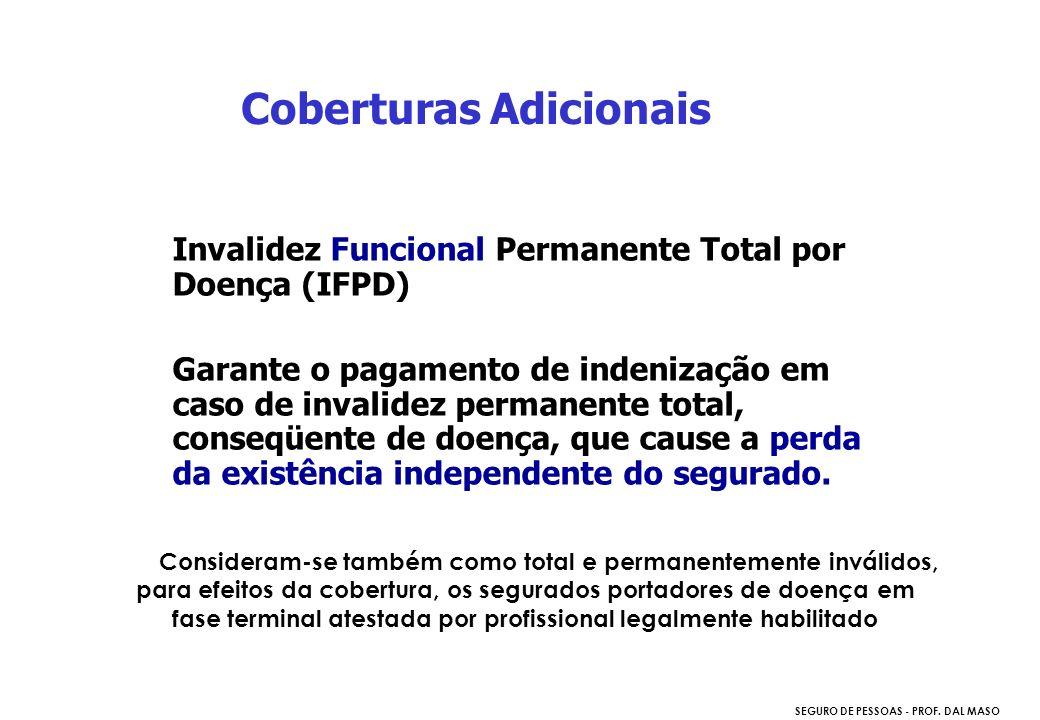 SEGURO DE PESSOAS - PROF. DAL MASO Invalidez Funcional Permanente Total por Doença (IFPD) Garante o pagamento de indenização em caso de invalidez perm