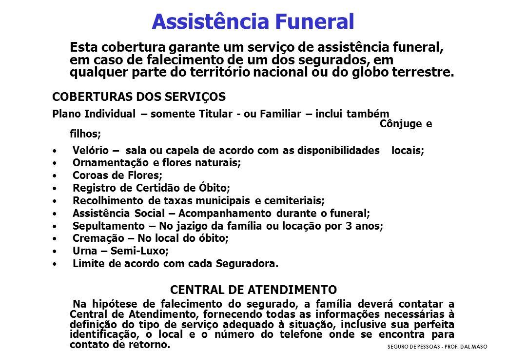 SEGURO DE PESSOAS - PROF. DAL MASO Esta cobertura garante um serviço de assistência funeral, em caso de falecimento de um dos segurados, em qualquer p