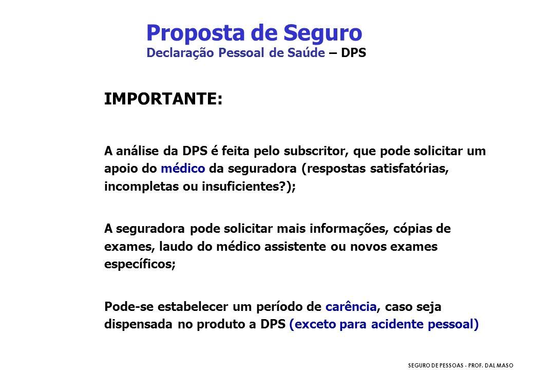 SEGURO DE PESSOAS - PROF. DAL MASO Declaração Pessoal de Saúde – DPS IMPORTANTE: A análise da DPS é feita pelo subscritor, que pode solicitar um apoio