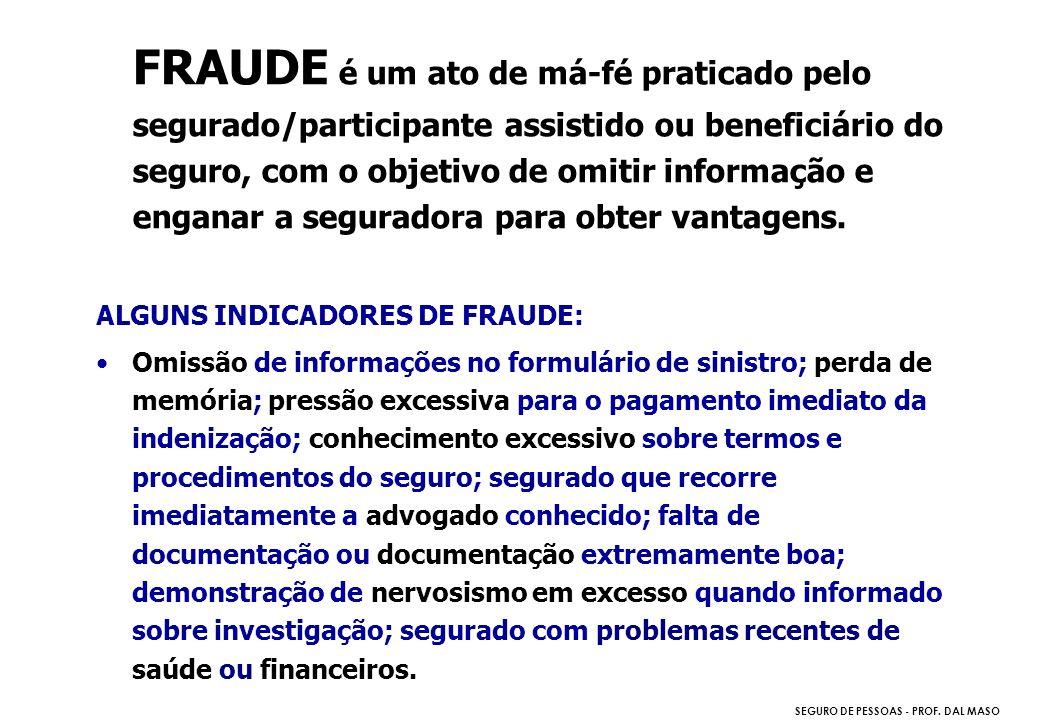 SEGURO DE PESSOAS - PROF. DAL MASO FRAUDE é um ato de má-fé praticado pelo segurado/participante assistido ou beneficiário do seguro, com o objetivo d