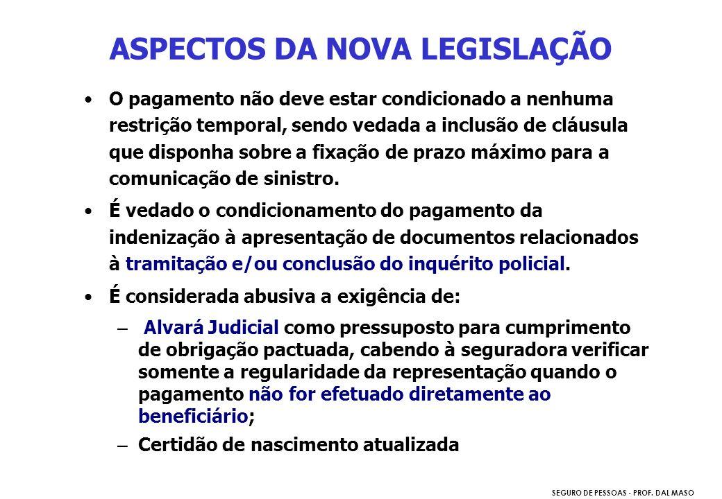 SEGURO DE PESSOAS - PROF. DAL MASO O pagamento não deve estar condicionado a nenhuma restrição temporal, sendo vedada a inclusão de cláusula que dispo