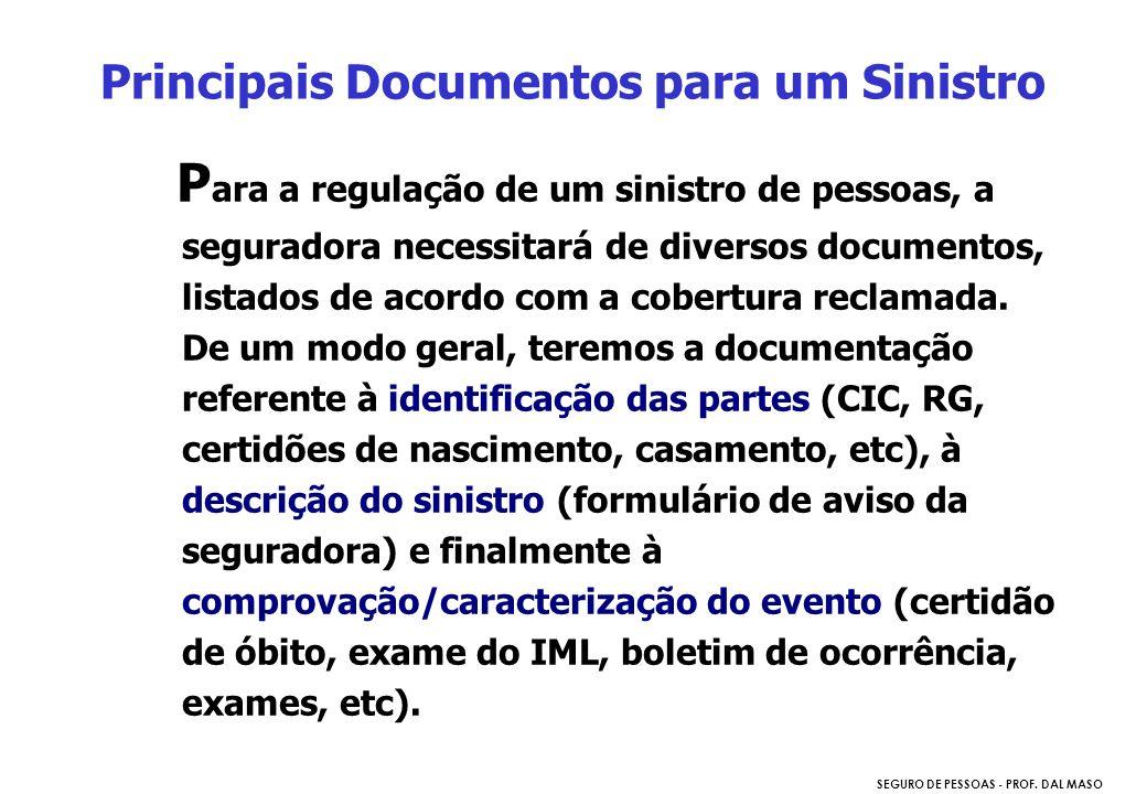 SEGURO DE PESSOAS - PROF. DAL MASO P ara a regulação de um sinistro de pessoas, a seguradora necessitará de diversos documentos, listados de acordo co