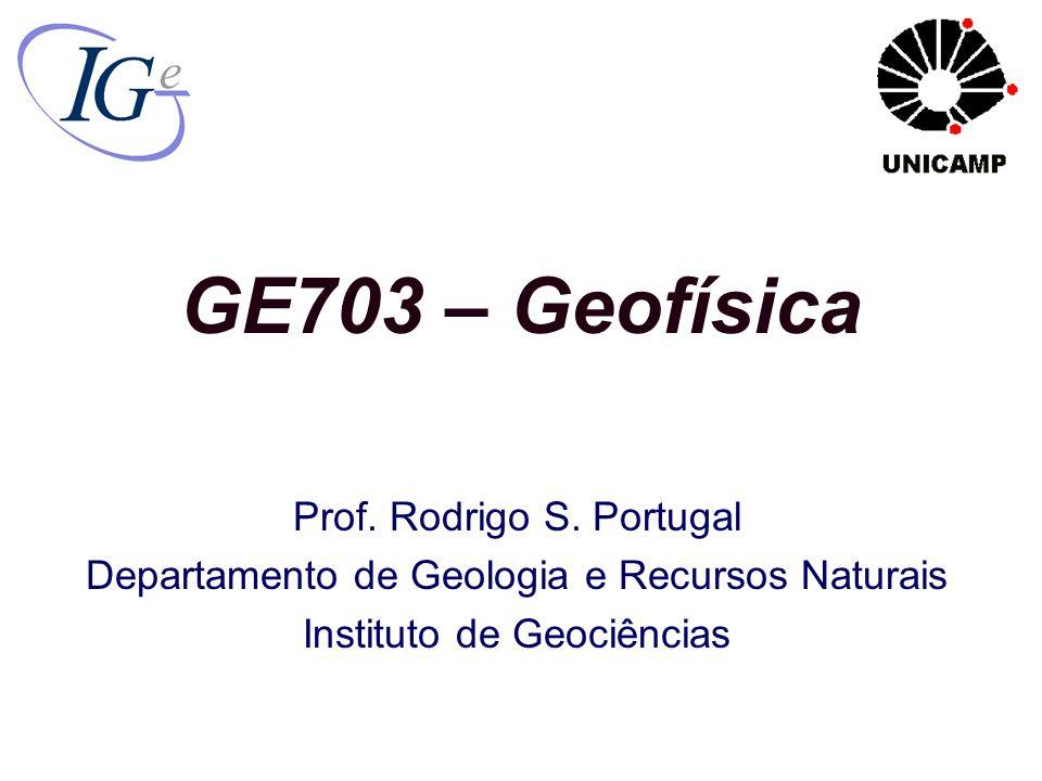 GE703 – Geofísica Prof.Rodrigo S.