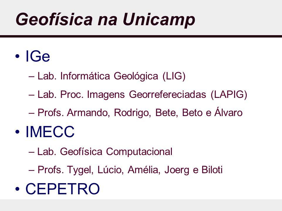 Geofísica na Unicamp IGe –Lab.Informática Geológica (LIG) –Lab.