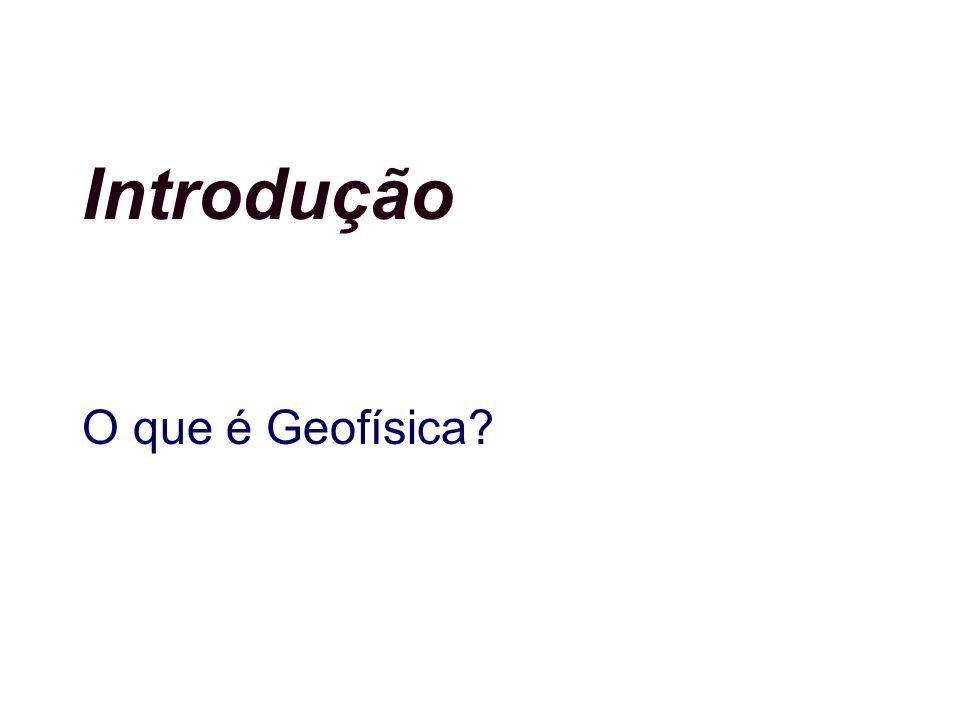 Introdução O que é Geofísica?