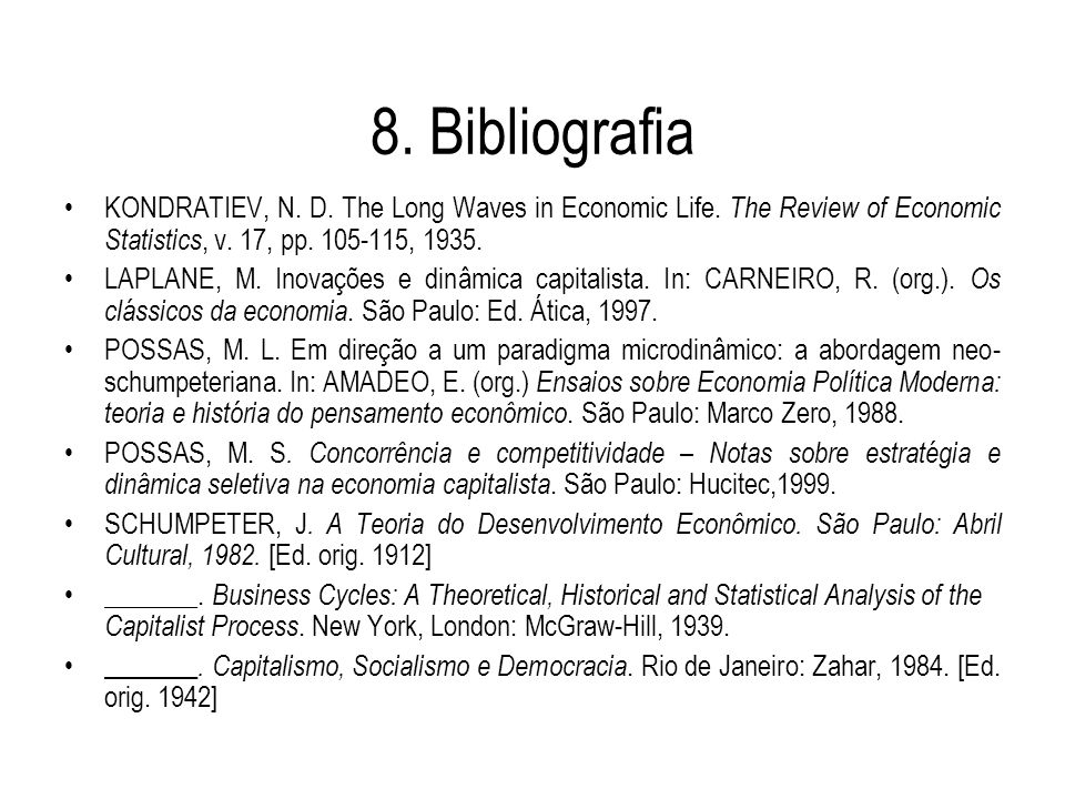8. Bibliografia KONDRATIEV, N. D. The Long Waves in Economic Life. The Review of Economic Statistics, v. 17, pp. 105-115, 1935. LAPLANE, M. Inovações