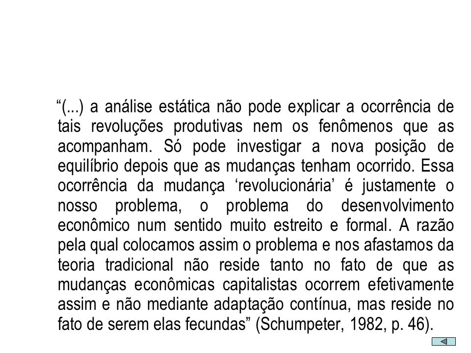 Esse conceito engloba os cinco casos seguintes: i) introdução de um novo bem; ii) introdução de um novo método de produção; iii) abertura de um novo mercado; iv) conquista de uma nova fonte de oferta de matérias-primas ou de bens semi- manufaturados; e v) estabelecimento de uma nova organização de qualquer indústria Schumpeter, 1982, pp.