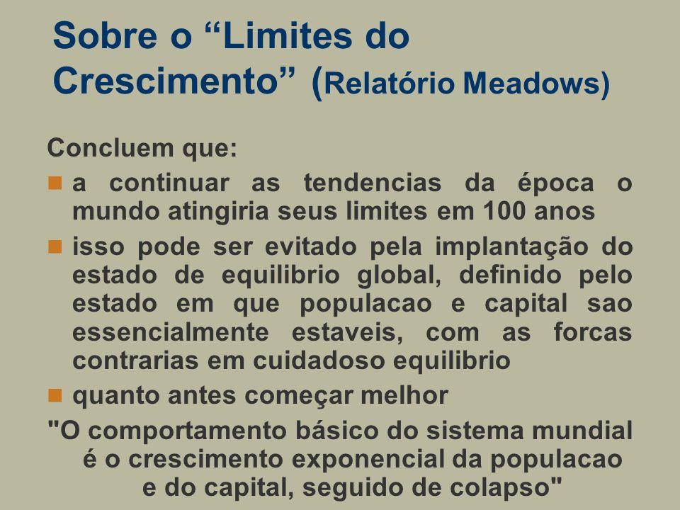 Sobre o Limites do Crescimento ( Relatório Meadows) Concluem que: a continuar as tendencias da época o mundo atingiria seus limites em 100 anos isso p