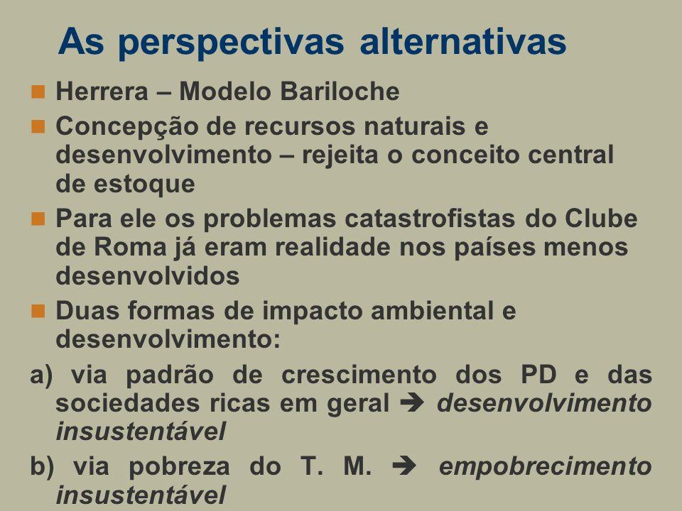 As perspectivas alternativas Herrera – Modelo Bariloche Concepção de recursos naturais e desenvolvimento – rejeita o conceito central de estoque Para