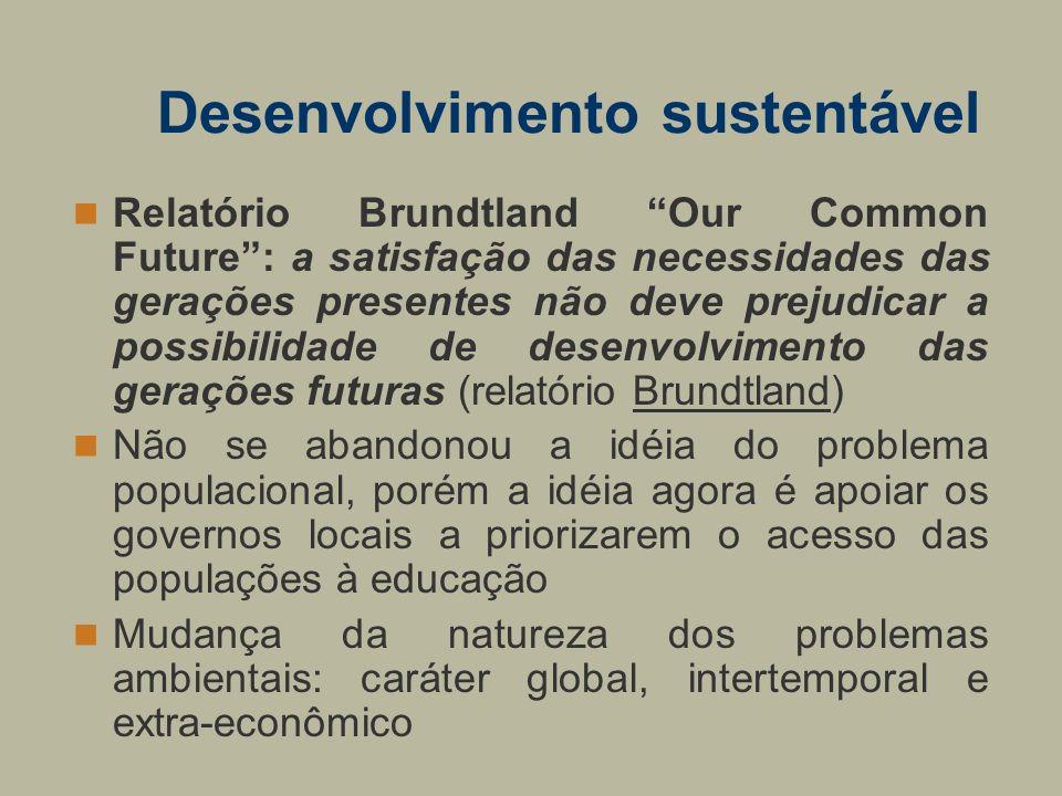 Desenvolvimento sustentável Relatório Brundtland Our Common Future: a satisfação das necessidades das gerações presentes não deve prejudicar a possibi