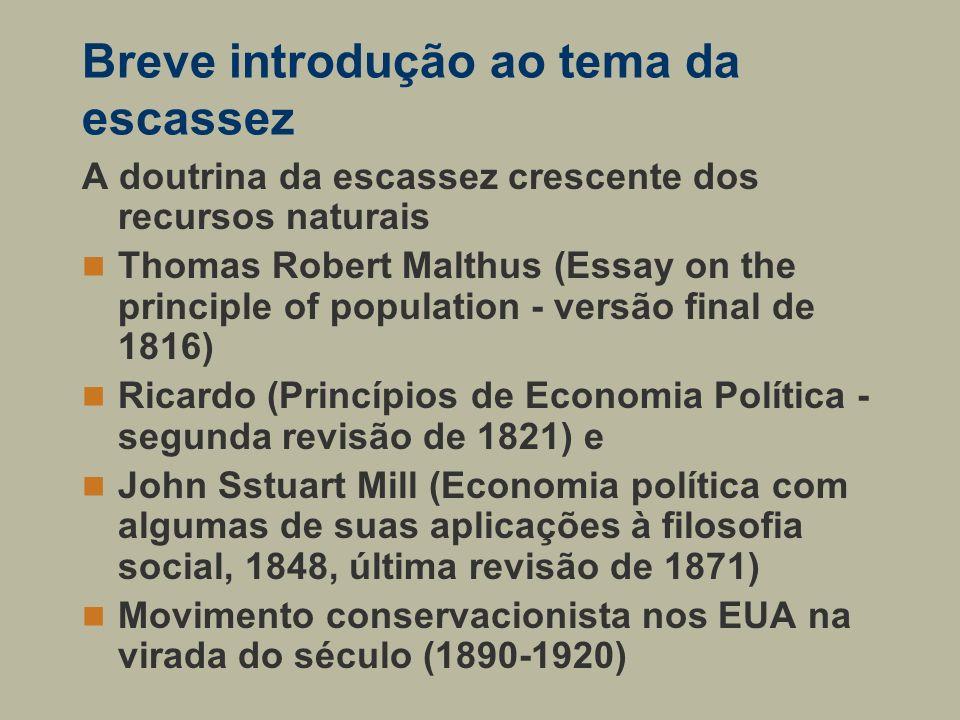 Breve introdução ao tema da escassez A doutrina da escassez crescente dos recursos naturais Thomas Robert Malthus (Essay on the principle of populatio