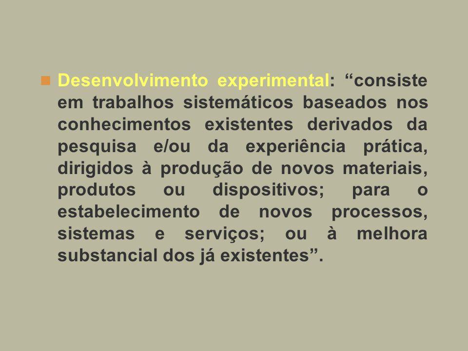 Desenvolvimento experimental: consiste em trabalhos sistemáticos baseados nos conhecimentos existentes derivados da pesquisa e/ou da experiência práti