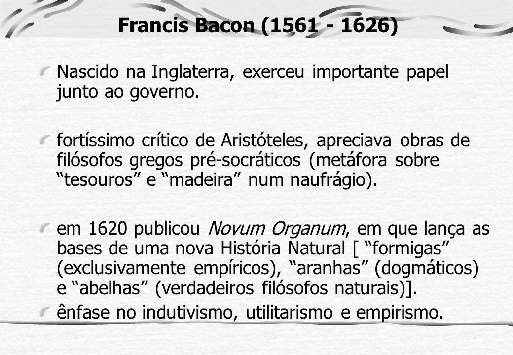 Nascido na Inglaterra, exerceu importante papel junto ao governo. fortíssimo crítico de Aristóteles, apreciava obras de filósofos gregos pré-socrático