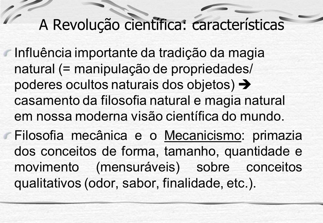 A Revolução científica: características Influência importante da tradição da magia natural (= manipulação de propriedades/ poderes ocultos naturais do