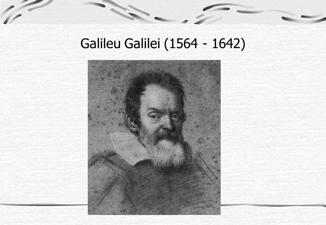 Galileu Galilei (1564 - 1642)
