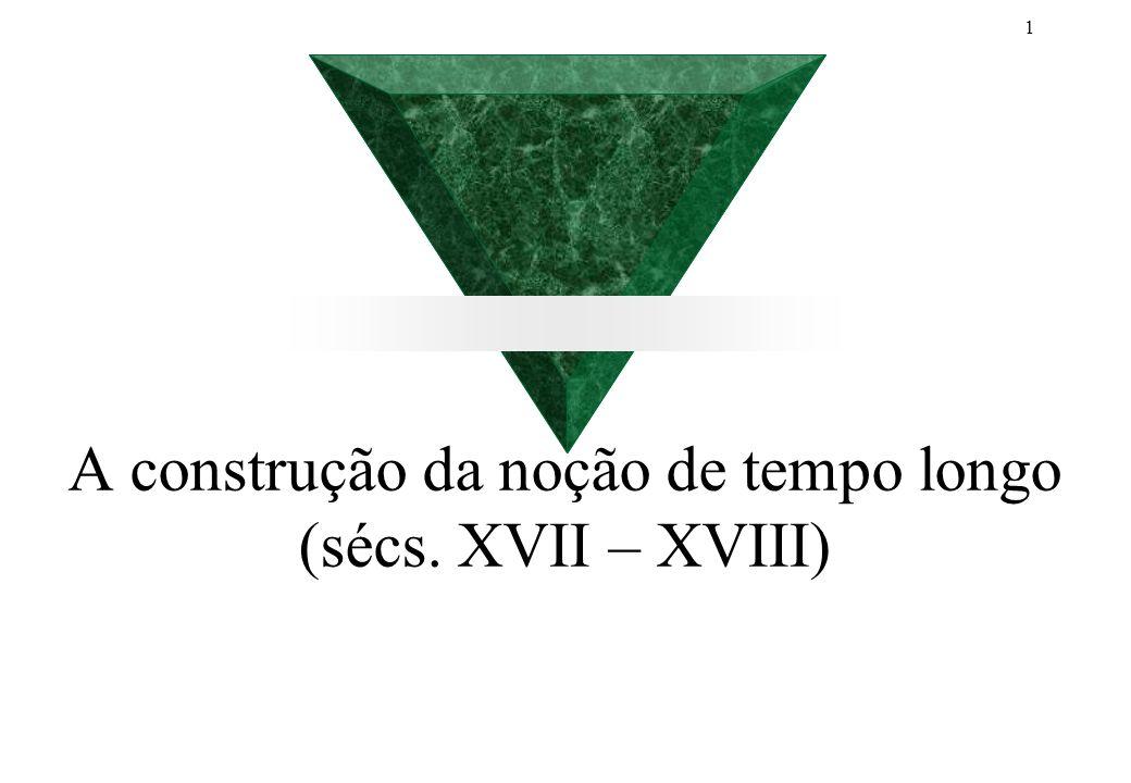 1 A construção da noção de tempo longo (sécs. XVII – XVIII)