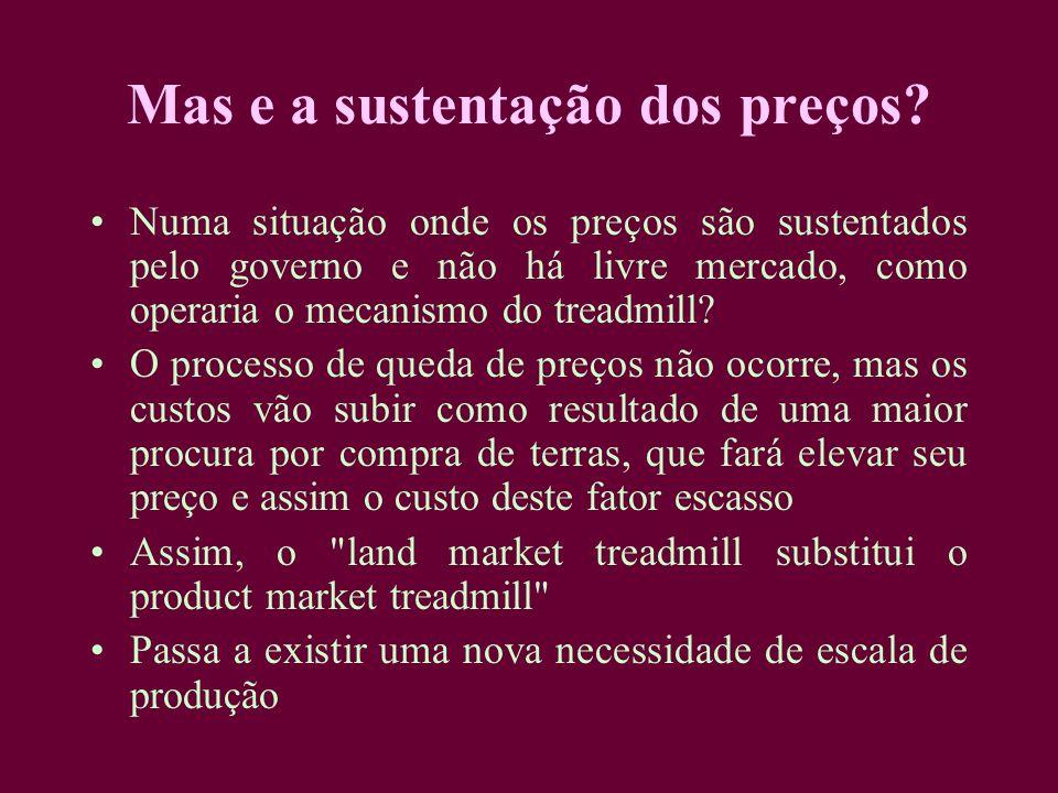 Mas e a sustentação dos preços? Numa situação onde os preços são sustentados pelo governo e não há livre mercado, como operaria o mecanismo do treadmi