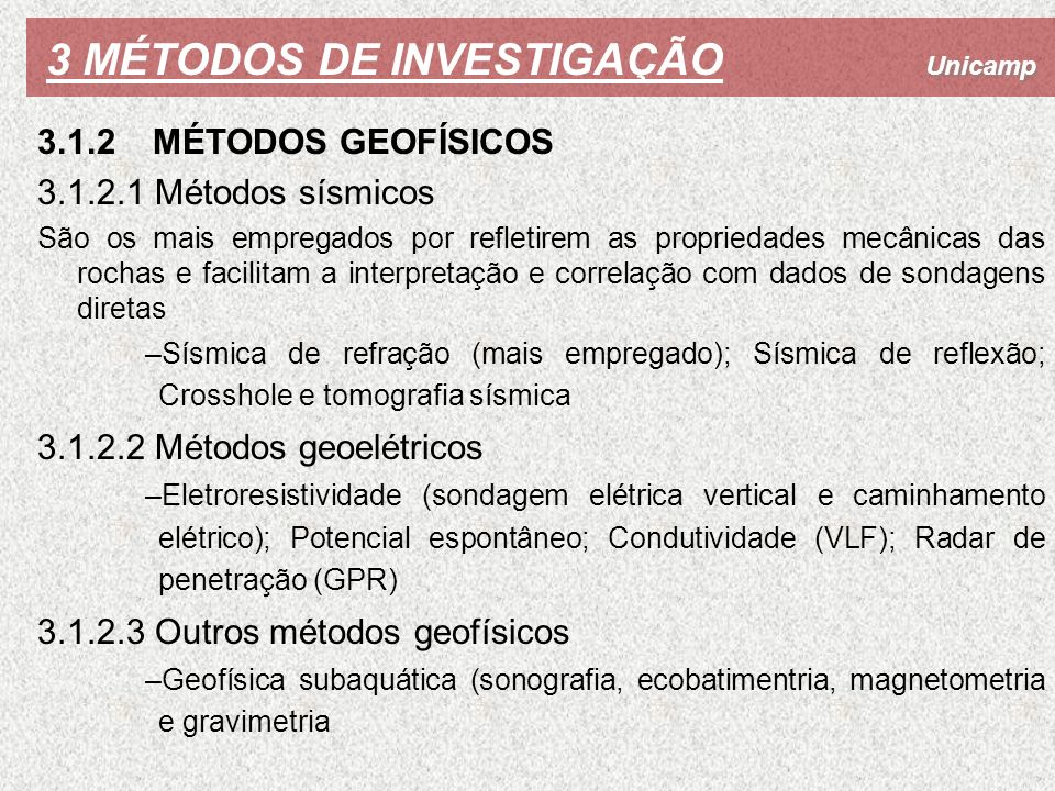 Unicamp 3 MÉTODOS DE INVESTIGAÇÃO 3.1.2 MÉTODOS GEOFÍSICOS 3.1.2.1 Métodos sísmicos São os mais empregados por refletirem as propriedades mecânicas da