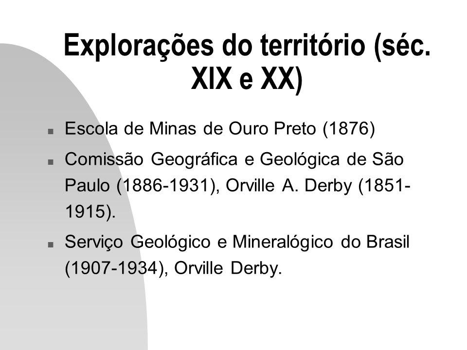 Explorações do território (séc. XIX e XX) n Escola de Minas de Ouro Preto (1876) n Comissão Geográfica e Geológica de São Paulo (1886-1931), Orville A