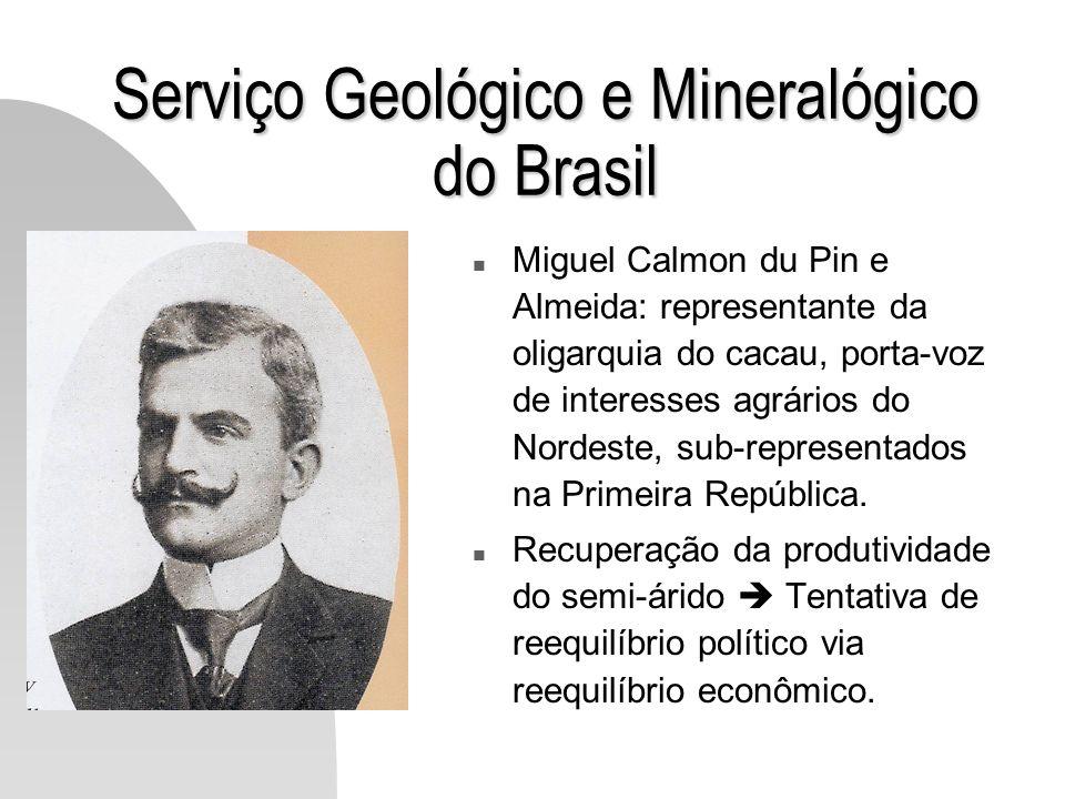 Serviço Geológico e Mineralógico do Brasil n Miguel Calmon du Pin e Almeida: representante da oligarquia do cacau, porta-voz de interesses agrários do
