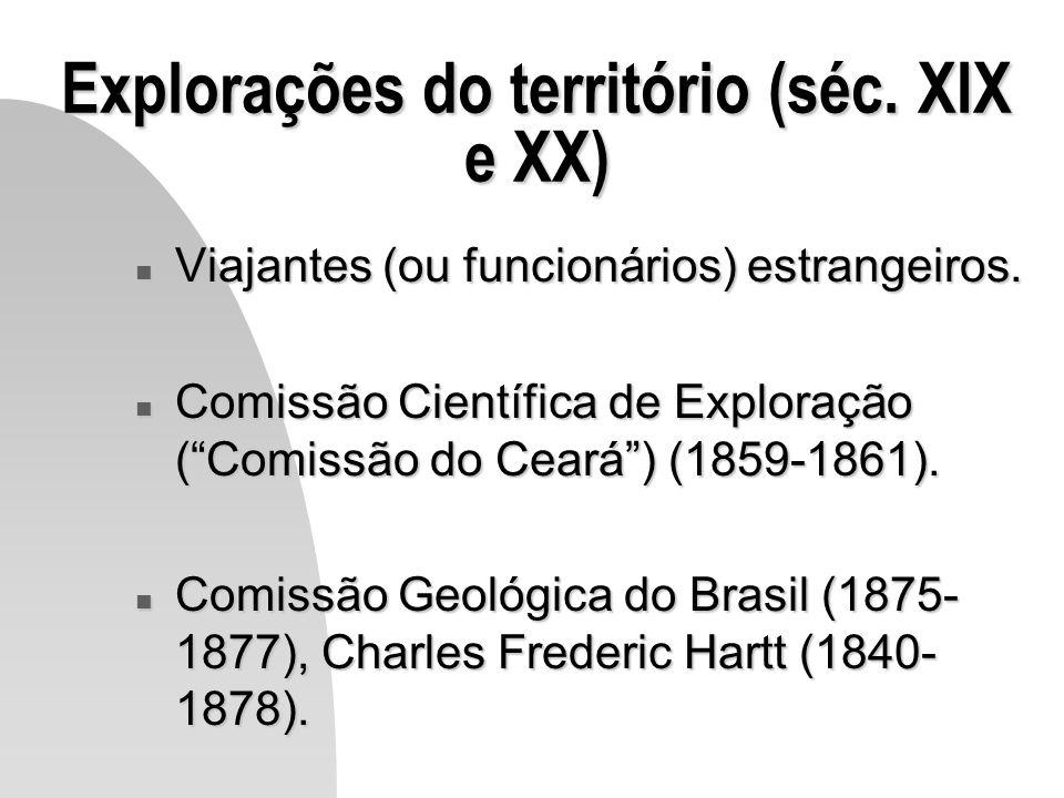 Explorações do território (séc. XIX e XX) n Viajantes (ou funcionários) estrangeiros. n Comissão Científica de Exploração (Comissão do Ceará) (1859-18