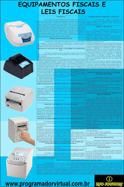www.programadorvirtual.com.br EQUIPAMENTOS FISCAIS E LEIS FISCAIS INTRODUÇÃO Um dos objetivos do uso de equipamento Emissor de Cupom Fiscal - ECF é a automação comercial.