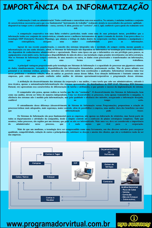 www.programadorvirtual.com.br VANTAGENS DE TER UM PONTO DE VENDA OU ORÇAMENTO INFORMATIZADO ACESSO RÁPIDO AOS PRODUTOS CADASTRADOS VERIFICAÇÃO DO LIMITE E DO SALDO DEVEDOR DO CLIENTE CONSULTA AO HISTÓRICO DE COMPRAS E CONTAS DO CLIENTE CONSULTA DA SITUAÇÃO DO ESTOQUE ENTRADA AUTOMÁTICA NO FLUXO FINANCEIRO CADASTRO SIMPLES E RÁPIDO NA LISTA DE PENDÊNCIA DE PRODUTOS ENTRADA AUTOMÁTICA NA COMISSÃO DOS VENDEDORES OPÇÃO DE DESCONTOS OU ACRÉSCIMOS AUTOMÁTICOS OPÇÃO DE ALTERNAR VALOR DE BALCÃO E ATACADO TRANSFERÊNCIA DE ORÇAMENTO PARA VENDA IMPRESSÃO DOS DADOS DO CLIENTE, SE A NECESSIDADE DE CADASTRÁ-LO CADASTRO E IMPRESSÃO DE OBSERVAÇÃO DA VENDA FACILIDADE NO FECHAMENTO DO CAIXA