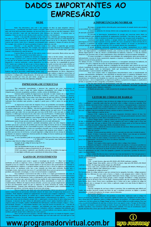 www.programadorvirtual.com.br DADOS IMPORTANTES AO EMPRESÁRIO REDE Rede. Em informática, uma rede é um conjunto de duas ou mais máquinas (micros, impr