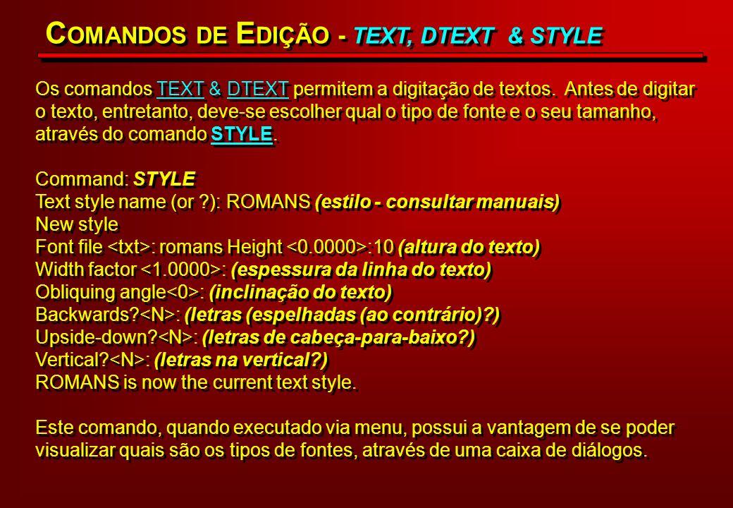 Os comandos TEXT & DTEXT permitem a digitação de textos. Antes de digitar o texto, entretanto, deve-se escolher qual o tipo de fonte e o seu tamanho,