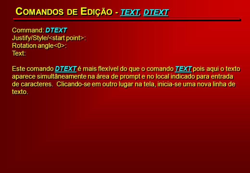 Command: DTEXT Justify/Style/ : Rotation angle : Text: Este comando DTEXT é mais flexível do que o comando TEXT pois aqui o texto aparece simultâneame