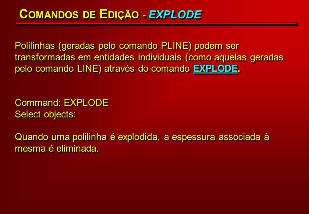 Polilinhas (geradas pelo comando PLINE) podem ser transformadas em entidades individuais (como aquelas geradas pelo comando LINE) através do comando E