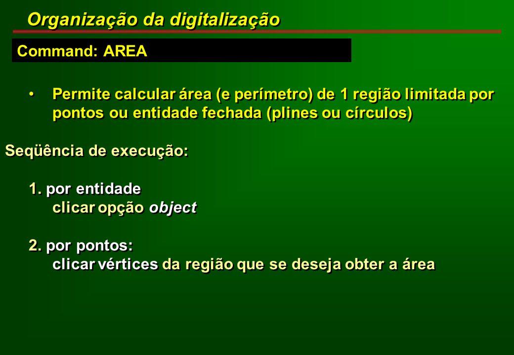 Command: AREA Organização da digitalização Permite calcular área (e perímetro) de 1 região limitada por pontos ou entidade fechada (plines ou círculos