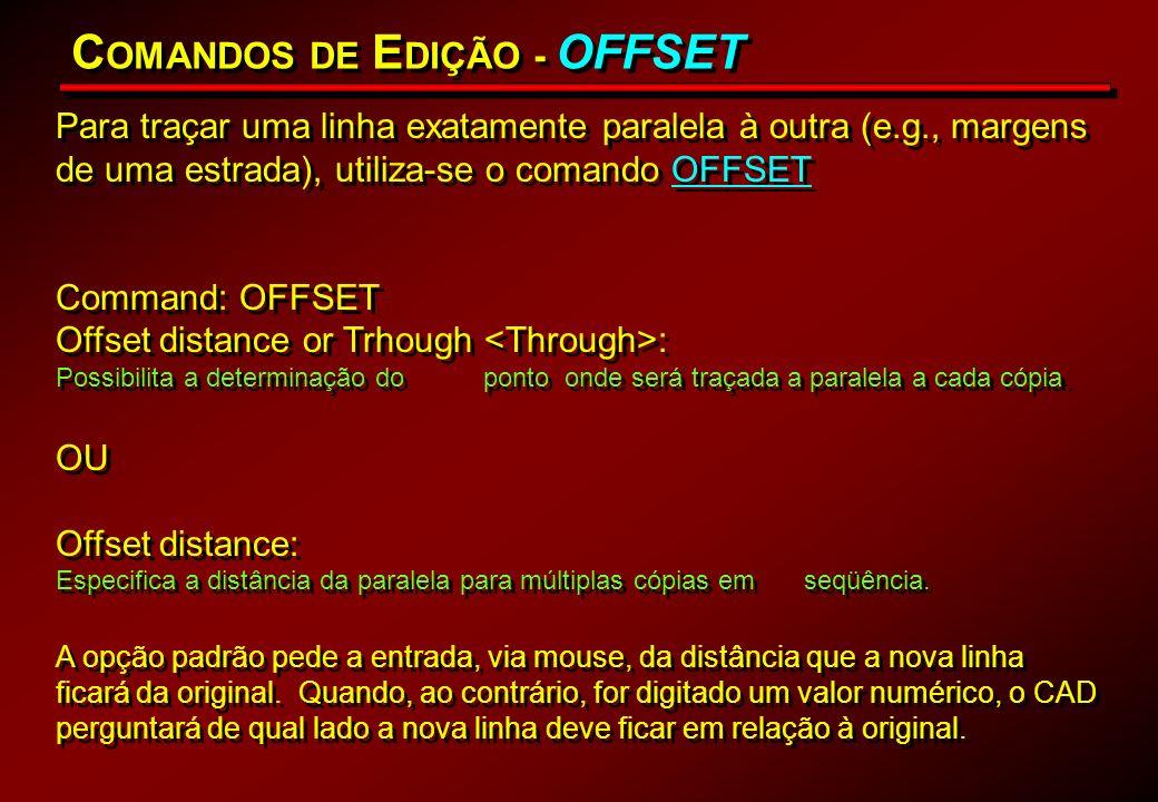 C OMANDOS DE E DIÇÃO - OFFSET Para traçar uma linha exatamente paralela à outra (e.g., margens de uma estrada), utiliza-se o comando OFFSET Command: O