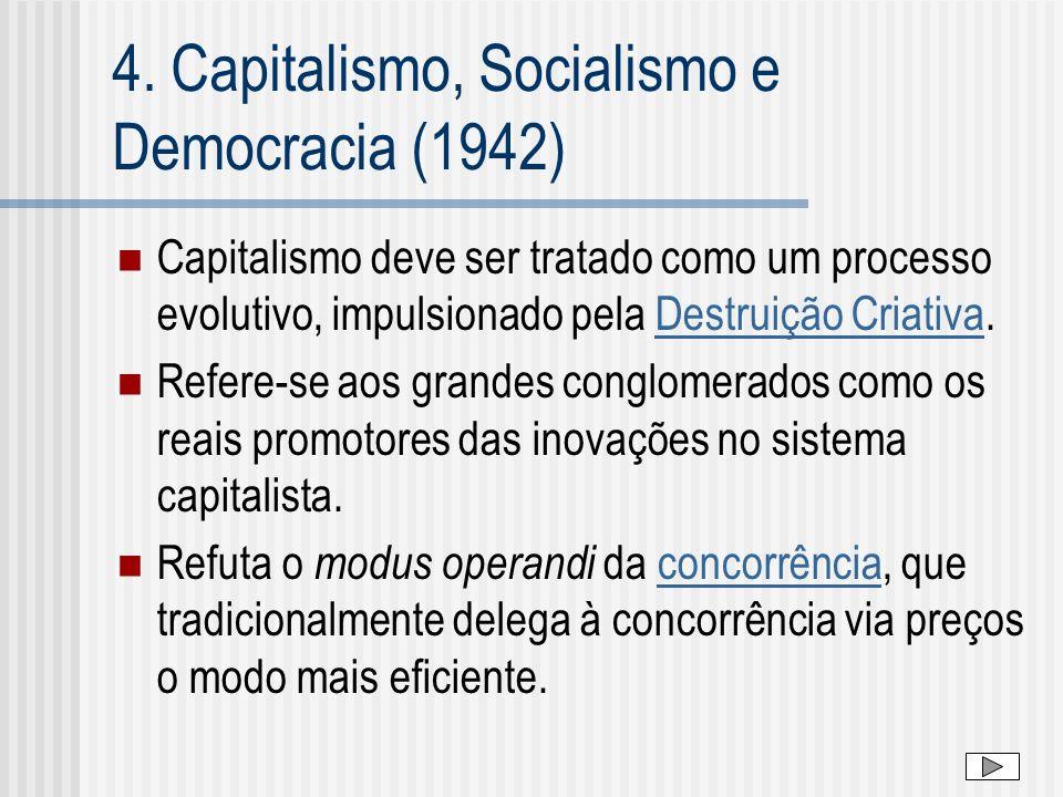 4. Capitalismo, Socialismo e Democracia (1942) Capitalismo deve ser tratado como um processo evolutivo, impulsionado pela Destruição Criativa.Destruiç
