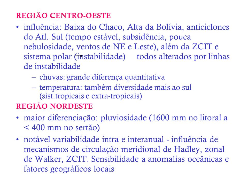REGIÃO CENTRO-OESTE influência: Baixa do Chaco, Alta da Bolívia, anticiclones do Atl. Sul (tempo estável, subsidência, pouca nebulosidade, ventos de N