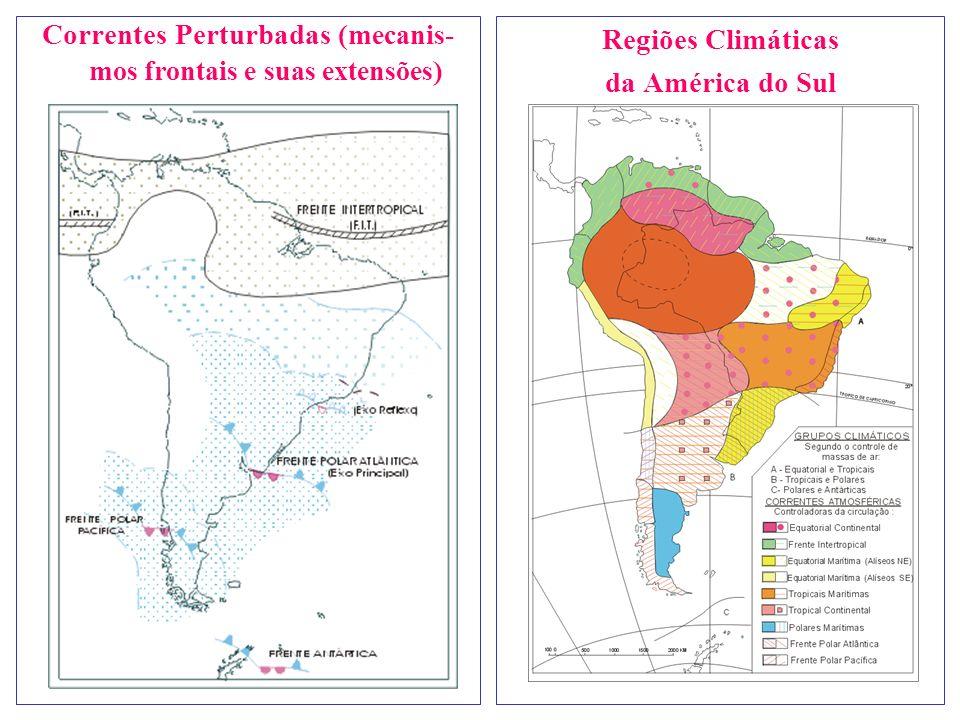 Correntes Perturbadas ( mecanis- mos frontais e suas extensões ) Regiões Climáticas da América do Sul