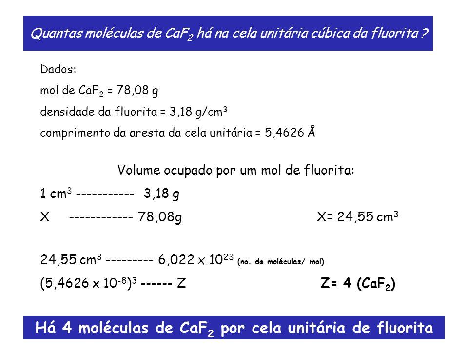 Quantas moléculas de CaF 2 há na cela unitária cúbica da fluorita ? Dados: mol de CaF 2 = 78,08 g densidade da fluorita = 3,18 g/cm 3 comprimento da a