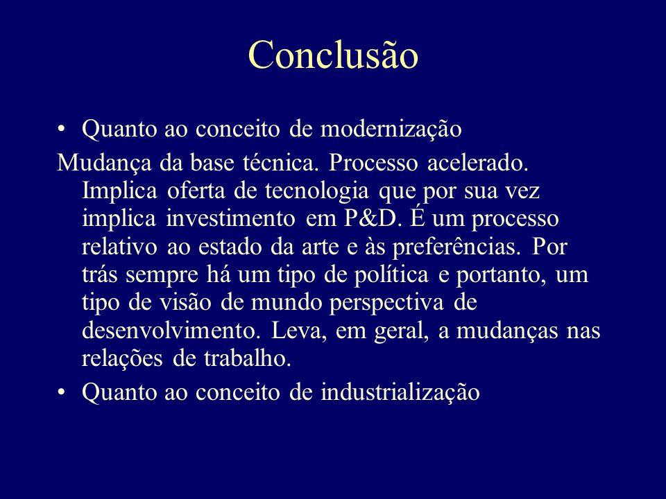 Conclusão Quanto ao conceito de modernização Mudança da base técnica.
