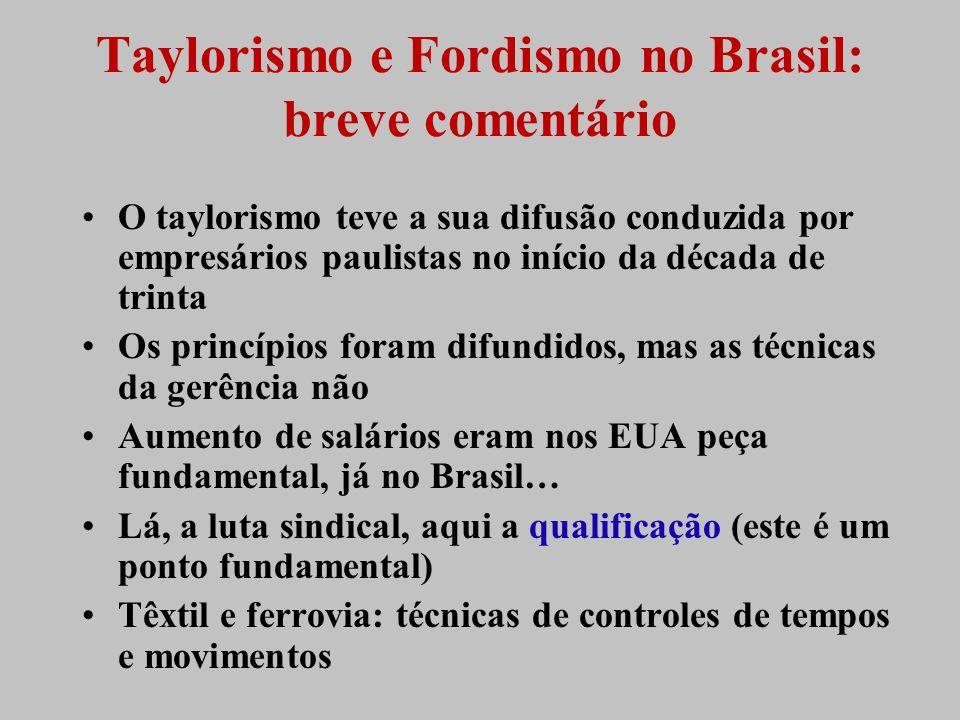 Taylorismo e Fordismo no Brasil: breve comentário O taylorismo teve a sua difusão conduzida por empresários paulistas no início da década de trinta Os