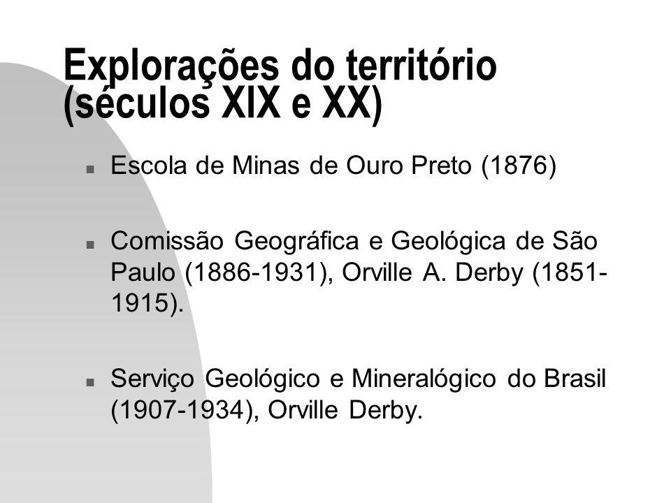 Explorações do território (séculos XIX e XX) n Escola de Minas de Ouro Preto (1876) n Comissão Geográfica e Geológica de São Paulo (1886-1931), Orvill